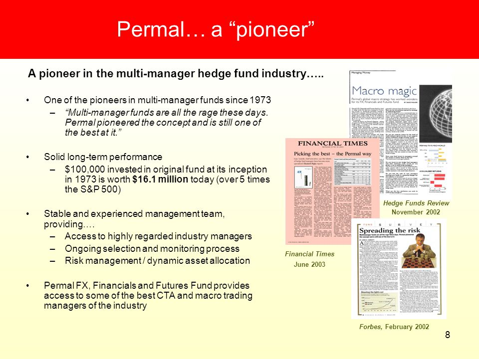 9 Permal… a pioneer Permal FX, Financials and Futures at a glance Manager Permal IM Strategy Futures/CTA Country focus None Inception date February 1992 Currency USD Current size >4 billion Redemption frequency Monthly / 20 days* * Notice period YTD performance (09/05) 7.8% p.a.