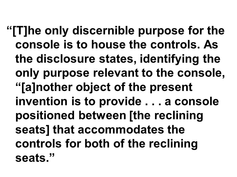 """[T]he only discernible purpose for the console is to house the controls. As the disclosure states, identifying the only purpose relevant to the conso"