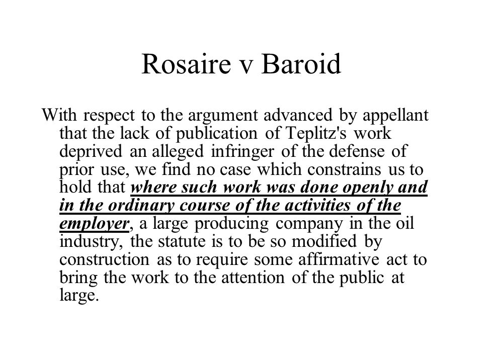 Rosaire v Baroid With respect to the argument advanced by appellant that the lack of publication of Teplitz's work deprived an alleged infringer of th