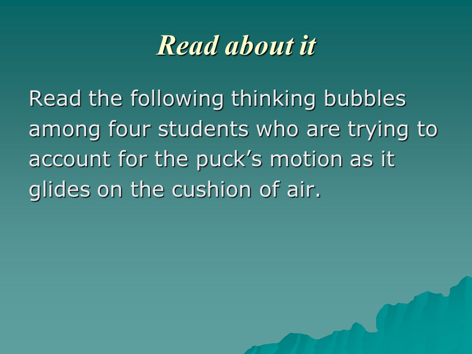 Read about it Read the following thinking bubbles among four students who are trying to account for the puck's motion as it glides on the cushion of air.