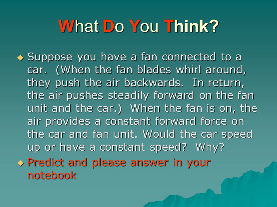 What Do You Think.  Suppose you have a fan connected to a car.