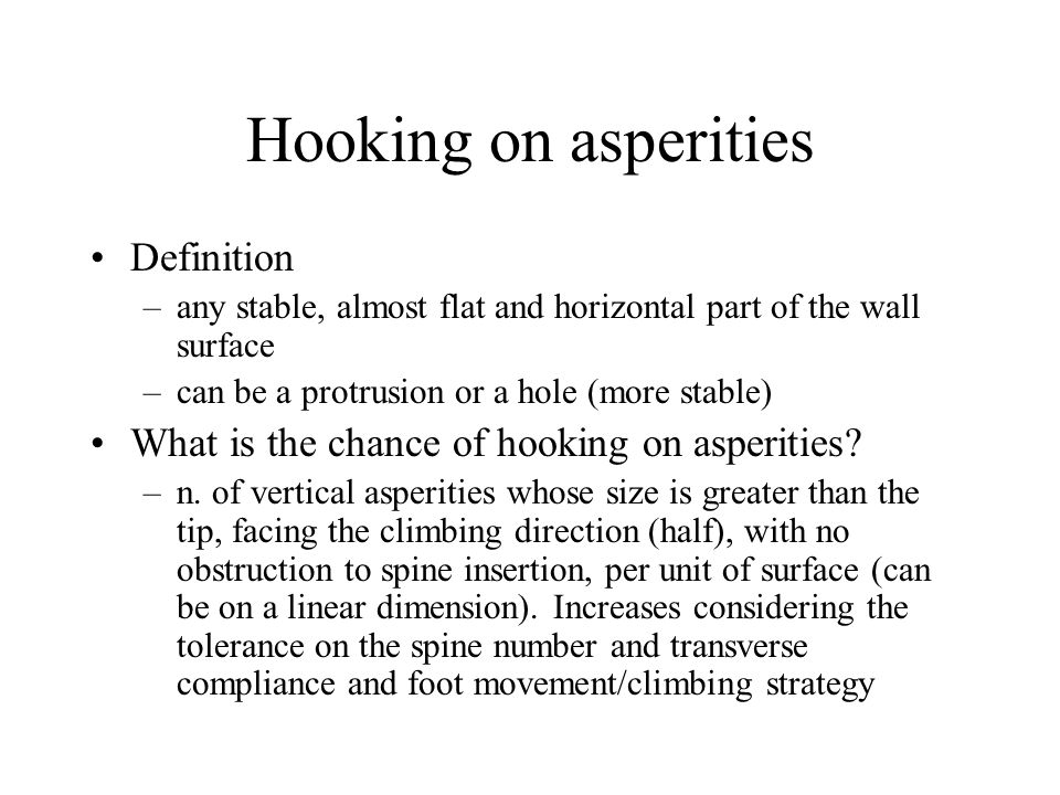 Hooking on asperities Definition –any stable, almost flat and horizontal part of the wall surface –can be a protrusion or a hole (more stable) What is
