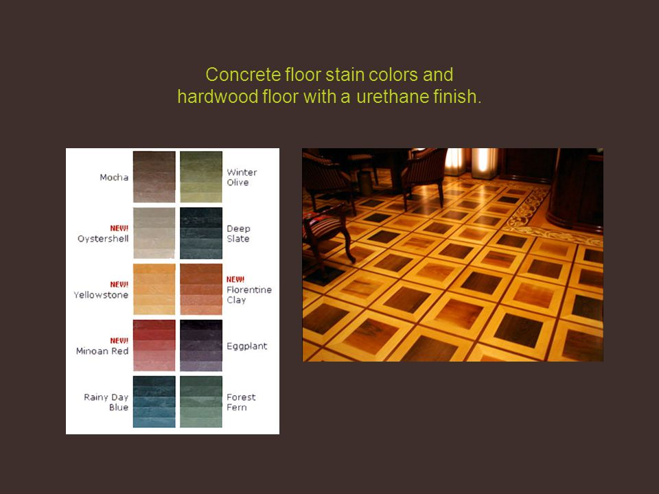 Concrete floor stain colors and hardwood floor with a urethane finish.