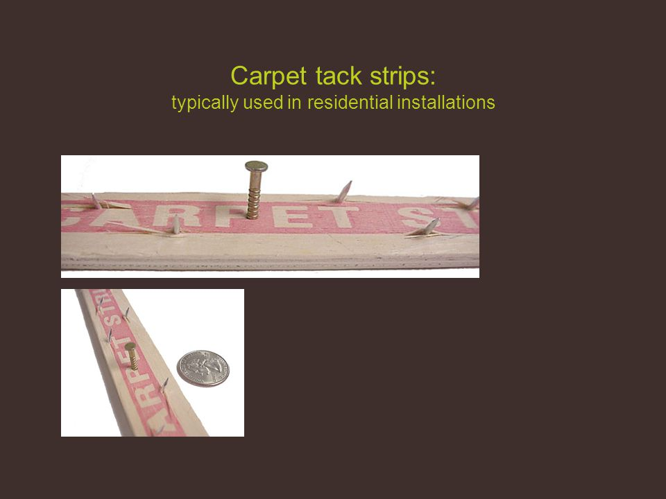 Carpet tack strips: typically used in residential installations