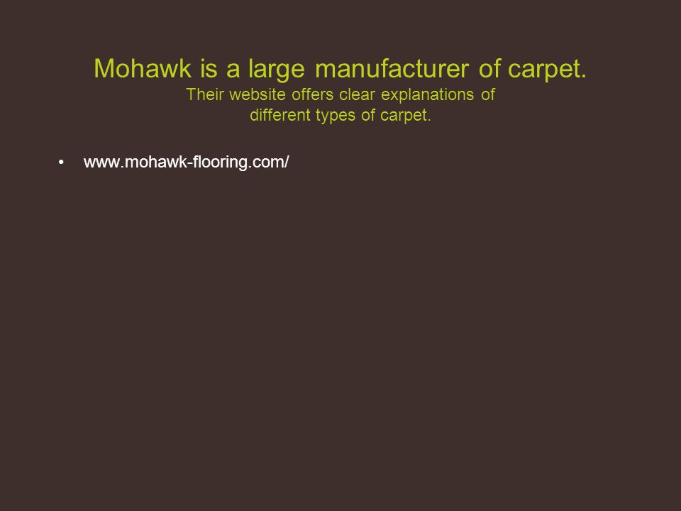 Mohawk is a large manufacturer of carpet.
