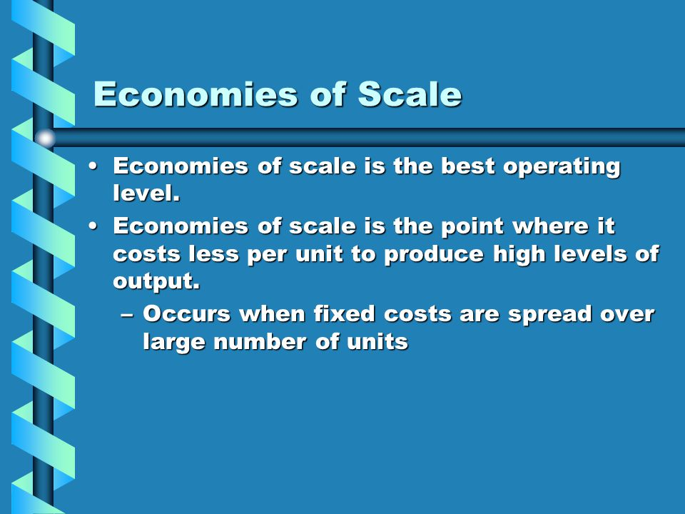 Economies of Scale Economies of scale is the best operating level.Economies of scale is the best operating level. Economies of scale is the point wher
