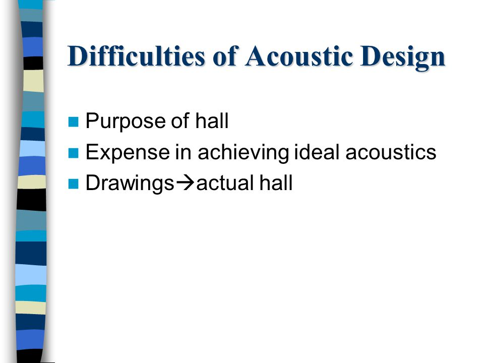 Difficulties of Acoustic Design Purpose of hall Expense in achieving ideal acoustics Drawings  actual hall