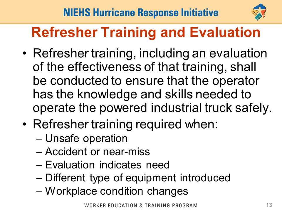 13 Refresher Training and Evaluation Refresher training, including an evaluation of the effectiveness of that training, shall be conducted to ensure t