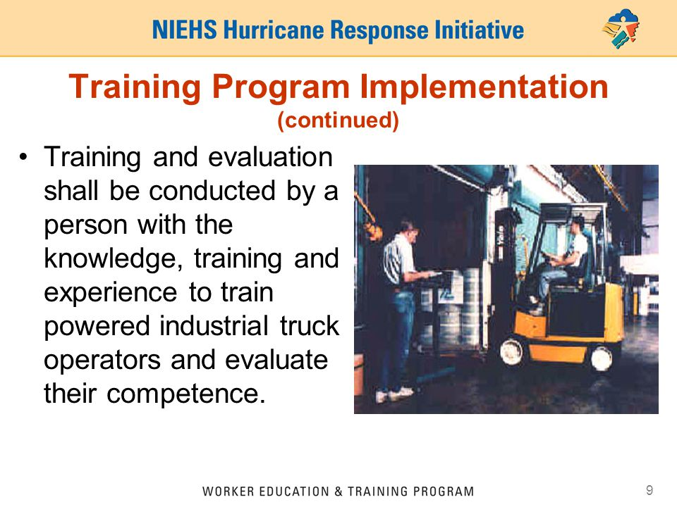 9 Training Program Implementation (continued) Training and evaluation shall be conducted by a person with the knowledge, training and experience to tr