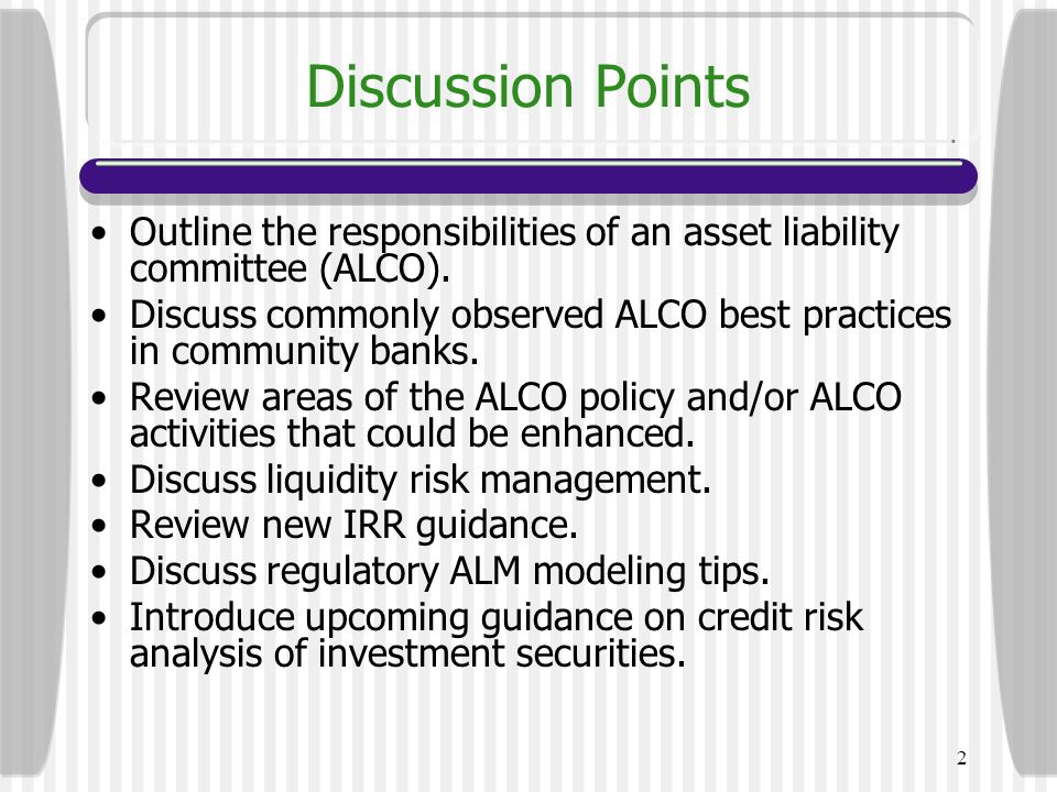 3 Asset-Liability Committee (ALCO) Responsibilities ALCO Composition Senior management committee in a financial institution responsible for coordinating the institution s borrowing and lending strategy, and funds acquisition to meet profitability objectives as interest rates change.