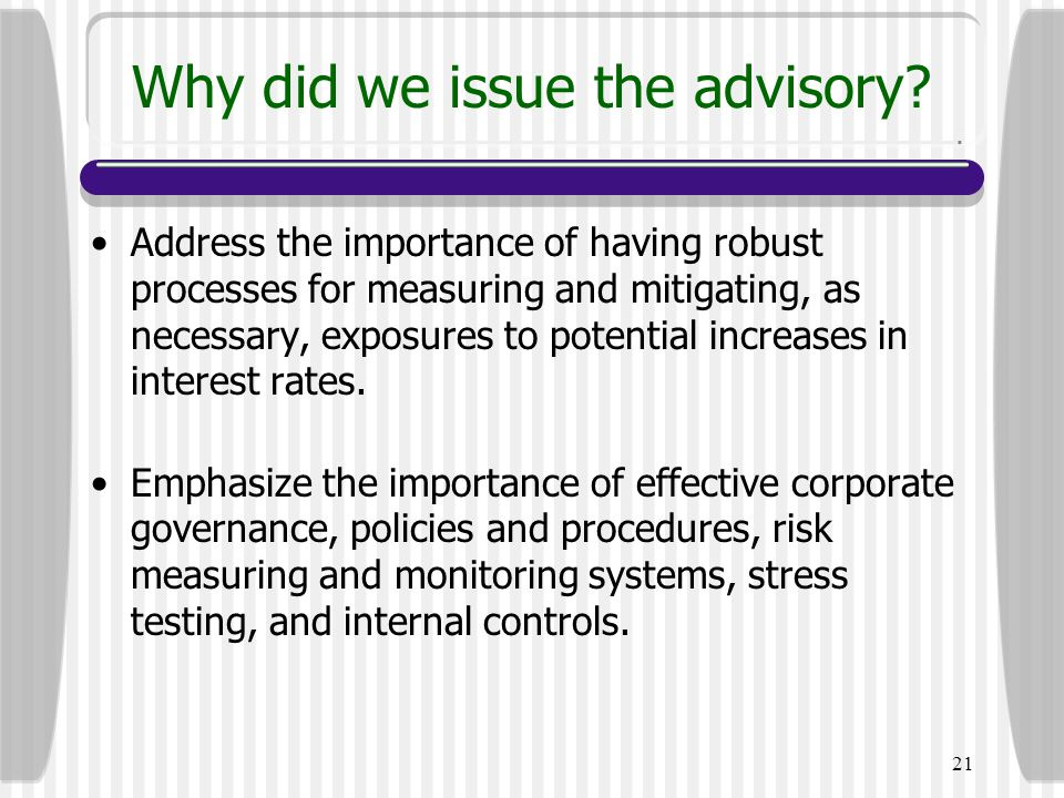 21 Why did we issue the advisory? Address the importance of having robust processes for measuring and mitigating, as necessary, exposures to potential