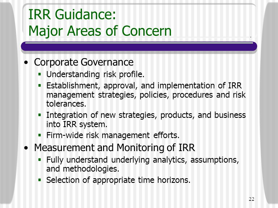 22 IRR Guidance: Major Areas of Concern Corporate Governance  Understanding risk profile.  Establishment, approval, and implementation of IRR manage