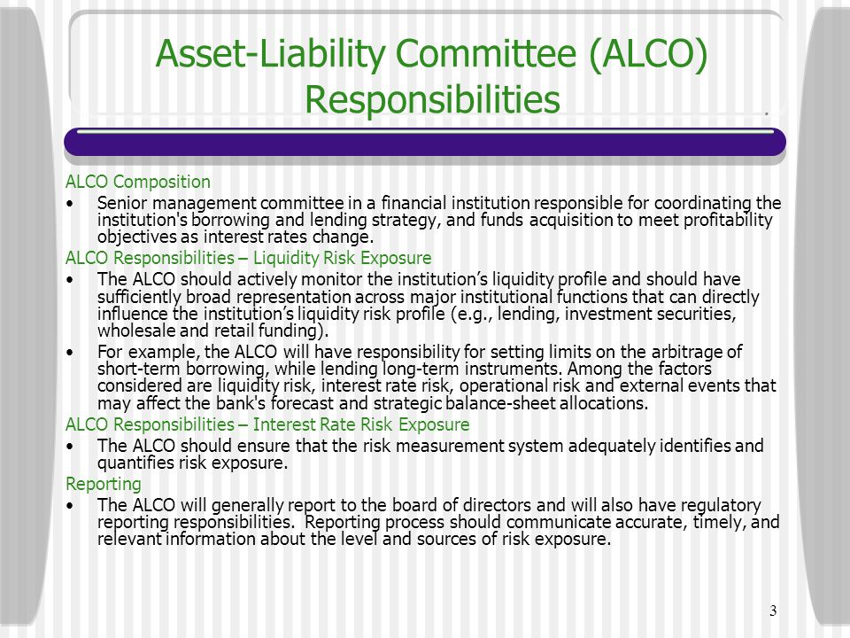3 Asset-Liability Committee (ALCO) Responsibilities ALCO Composition Senior management committee in a financial institution responsible for coordinati