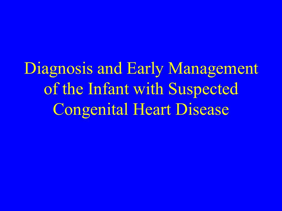 Diagnosis and Early Management of the Infant with Suspected Congenital Heart Disease