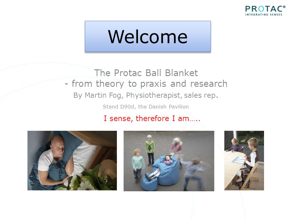 Welcome The Protac Ball Blanket - from theory to praxis and research By Martin Fog, Physiotherapist, sales rep.