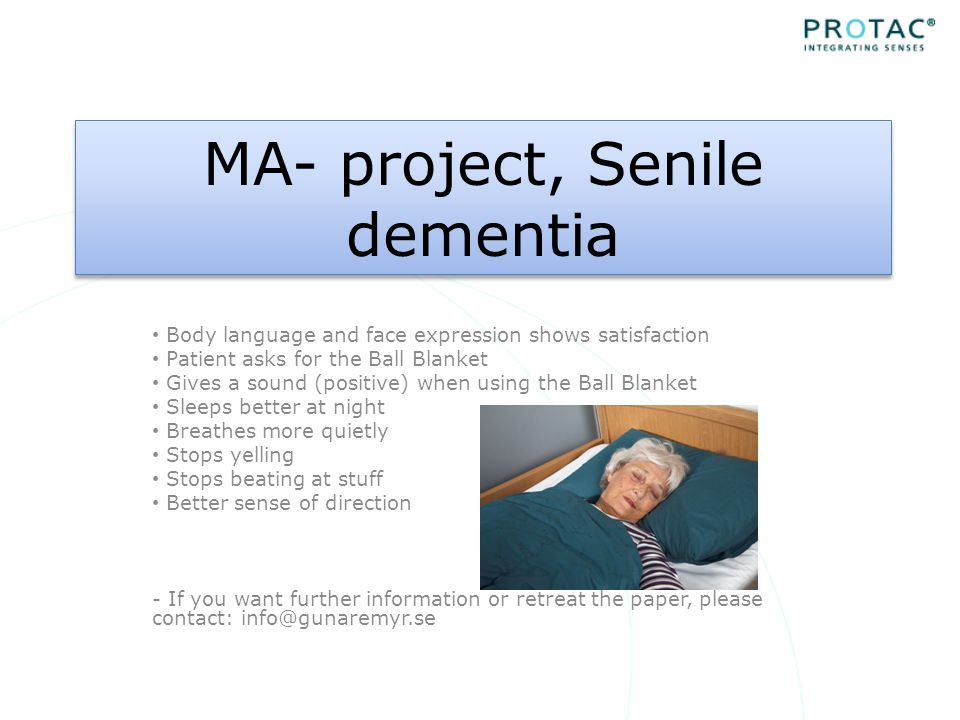 MA- project, Senile dementia Body language and face expression shows satisfaction Patient asks for the Ball Blanket Gives a sound (positive) when using the Ball Blanket Sleeps better at night Breathes more quietly Stops yelling Stops beating at stuff Better sense of direction - If you want further information or retreat the paper, please contact: info@gunaremyr.se