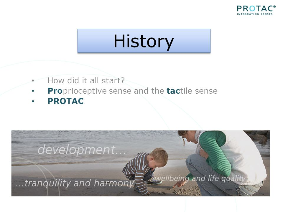 How did it all start Proprioceptive sense and the tactile sense PROTAC History