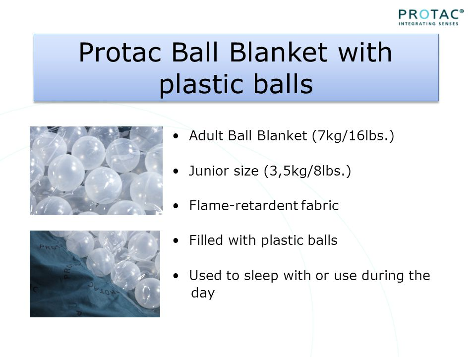 Effect of the Protac Ball Blanket The weight of the plastic balls apply point pressure on to the body.
