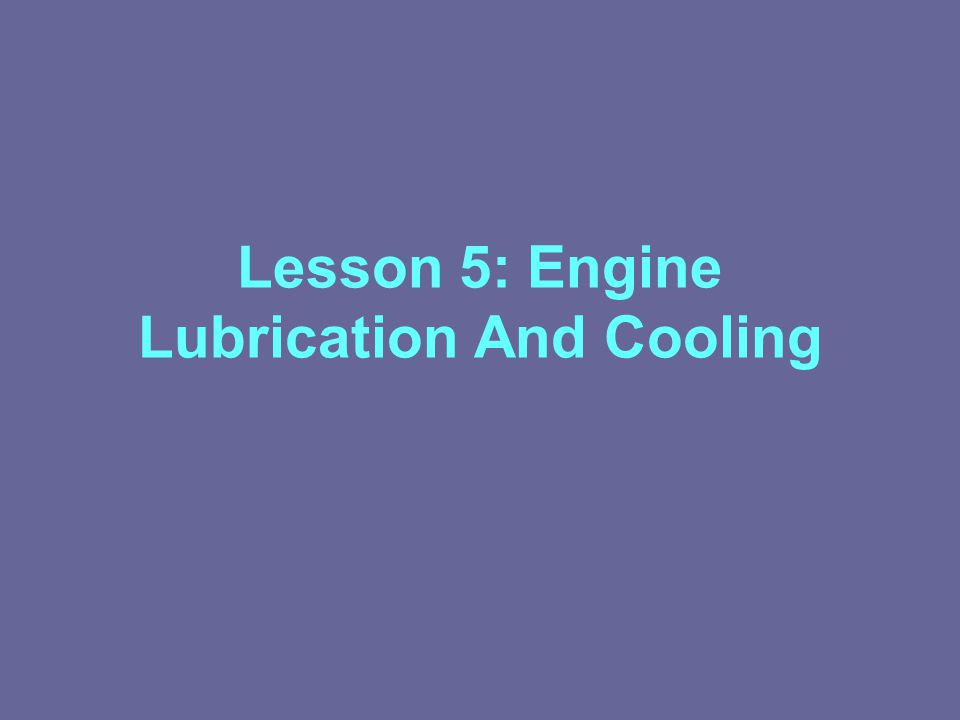 Lesson 5: Engine Lubrication And Cooling