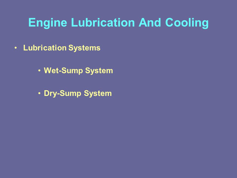 Engine Lubrication And Cooling Lubrication Systems Wet-Sump System Dry-Sump System