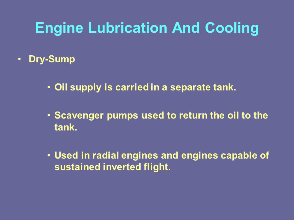 Engine Lubrication And Cooling Dry-Sump Oil supply is carried in a separate tank.