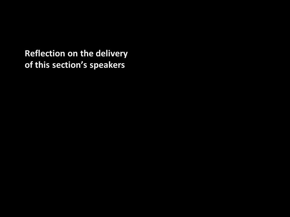Reflection on the delivery of this section's speakers