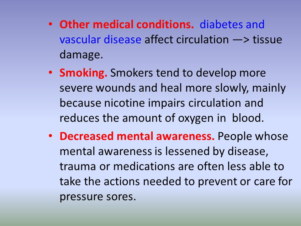 Other medical conditions. diabetes and vascular disease affect circulation ―> tissue damage.