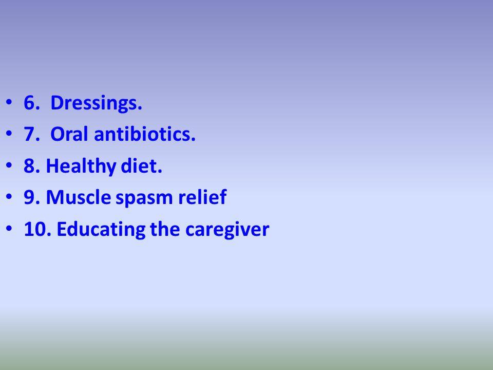 6. Dressings. 7. Oral antibiotics. 8. Healthy diet.