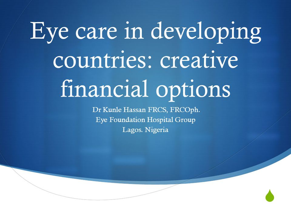  Eye care in developing countries: creative financial options Dr Kunle Hassan FRCS, FRCOph.