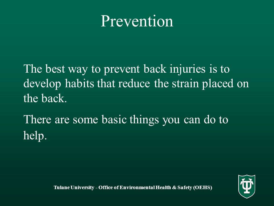 Prevention The best way to prevent back injuries is to develop habits that reduce the strain placed on the back.