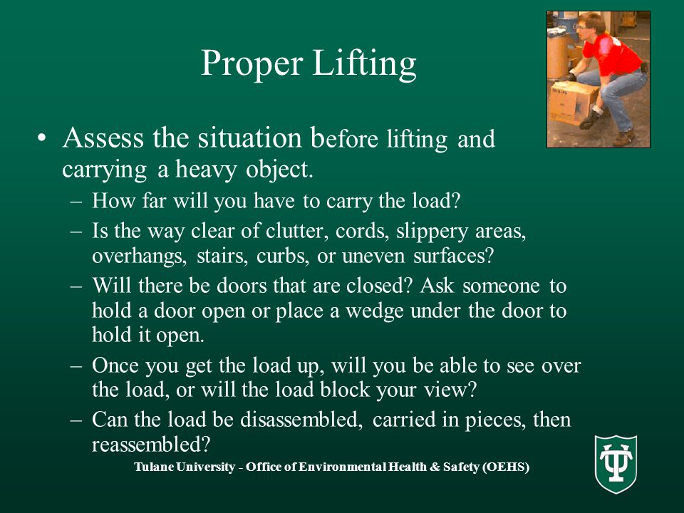 Assess the situation b efore lifting and carrying a heavy object.