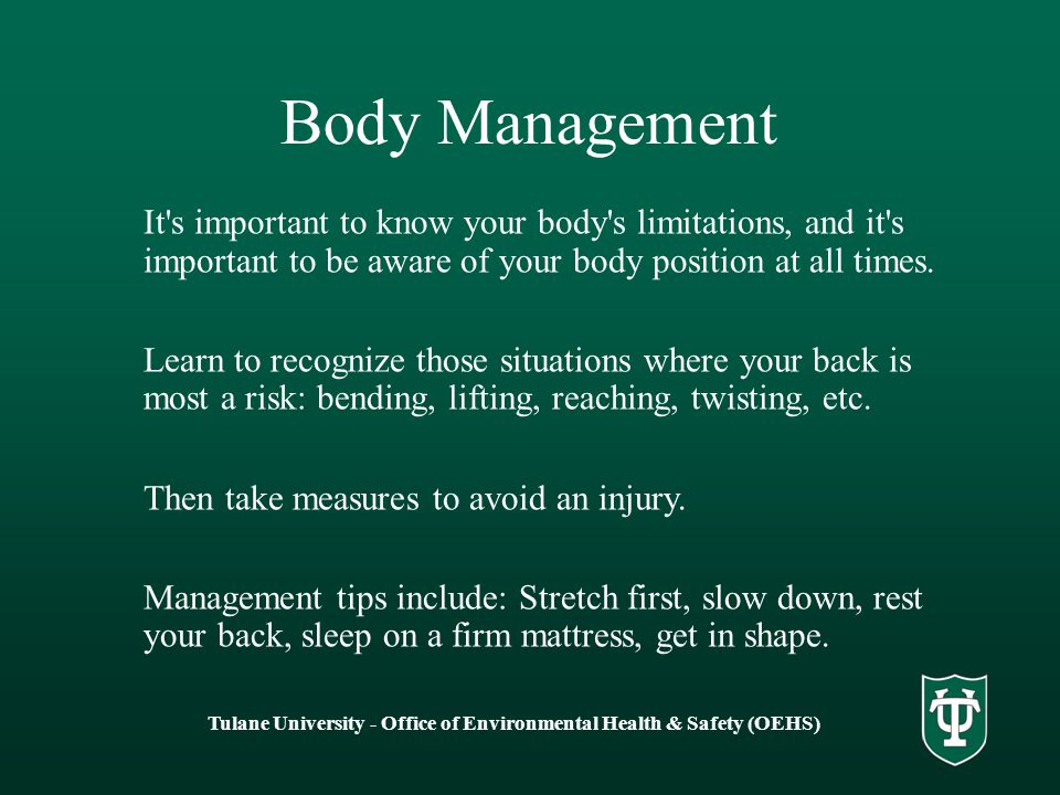 It s important to know your body s limitations, and it s important to be aware of your body position at all times.