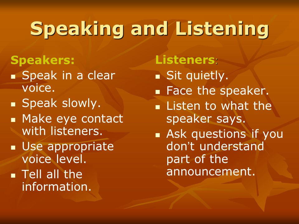 Speaking and Listening Speakers: Speak in a clear voice.