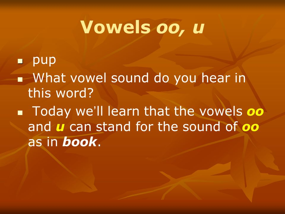 Vowels oo, u pup What vowel sound do you hear in this word.