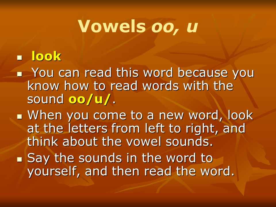 Vowels oo, u look look You can read this word because you know how to read words with the sound oo/u/.