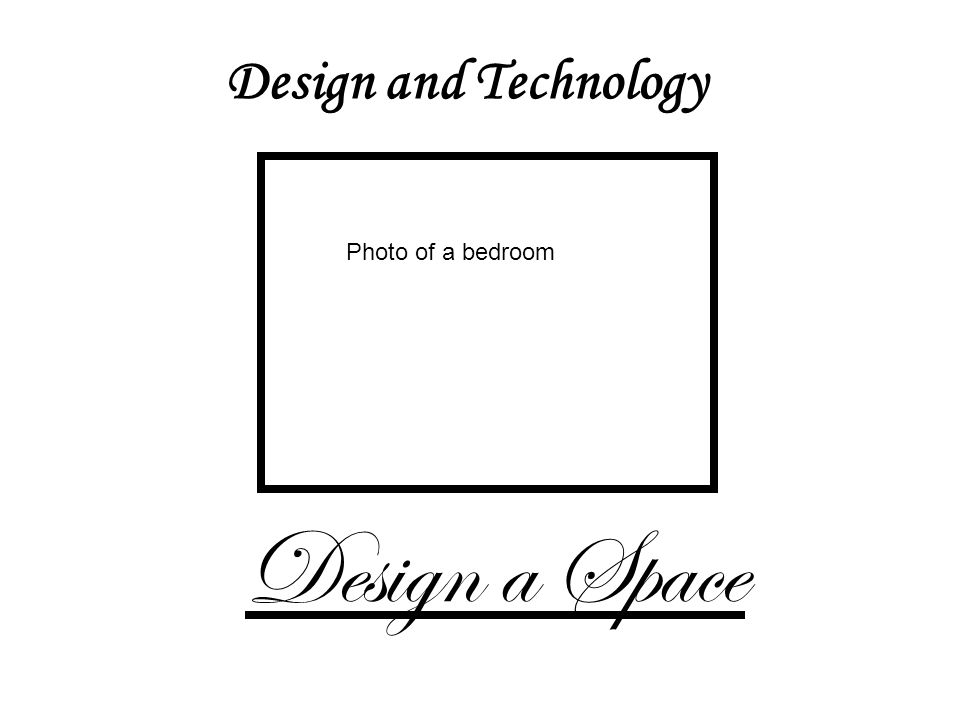 Design and Technology Design a Space Photo of a bedroom