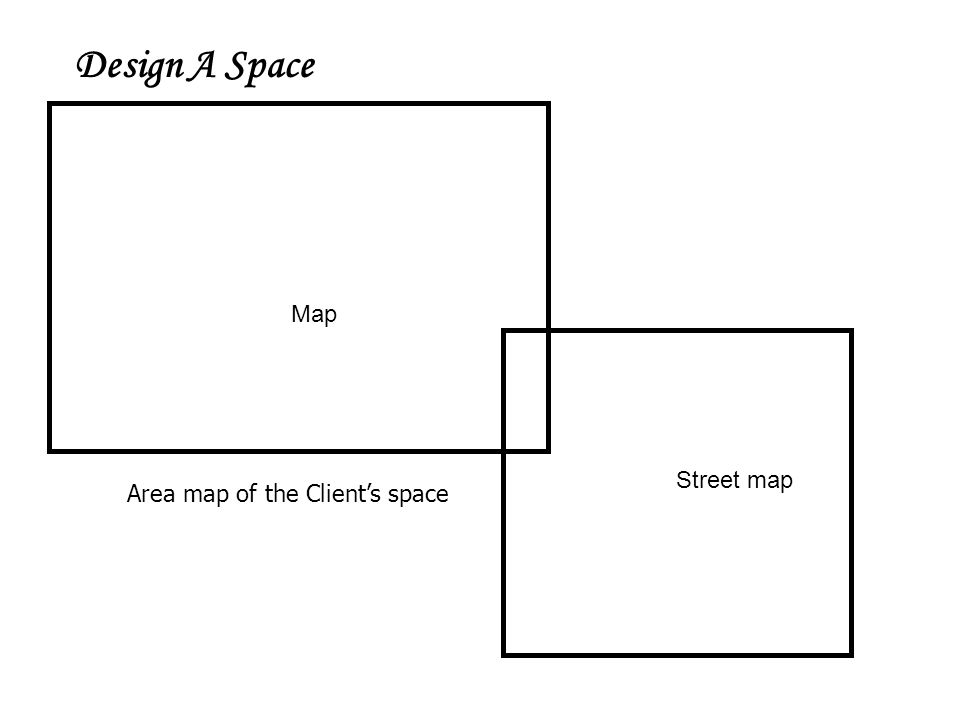 Design A Space Area map of the Client's space Map Street map