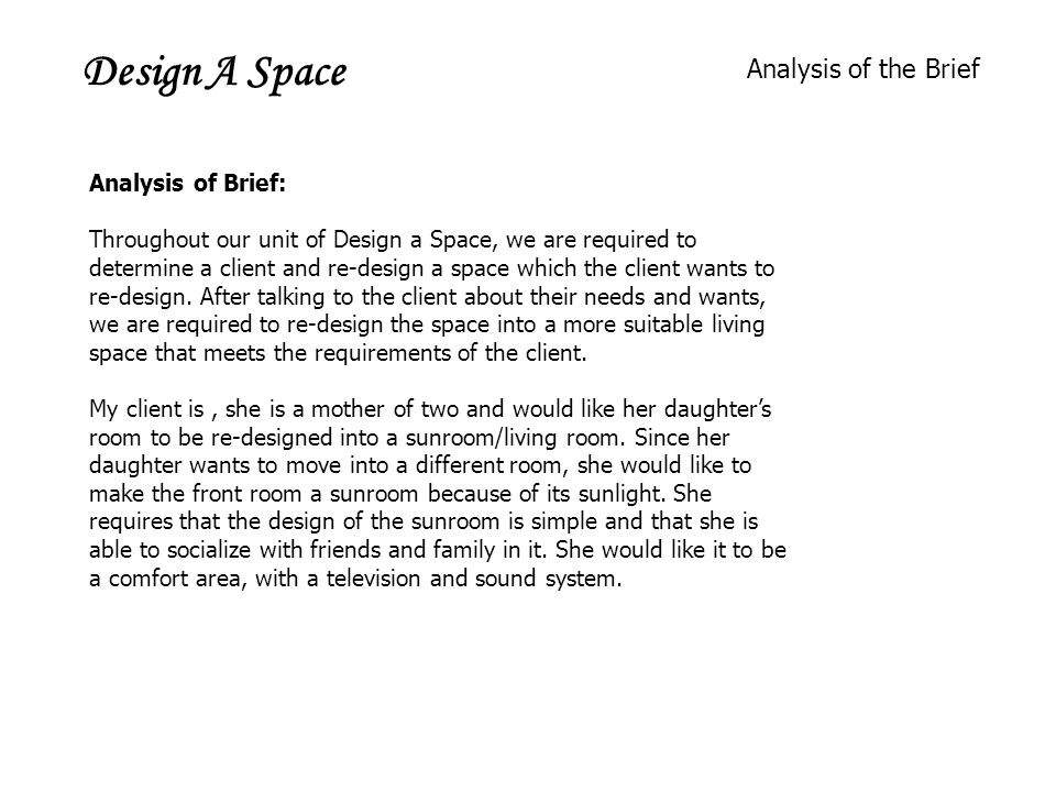 Design A Space Analysis of the Brief Analysis of Brief: Throughout our unit of Design a Space, we are required to determine a client and re-design a space which the client wants to re-design.