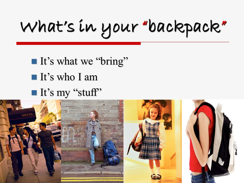 What's in your backpack It's what we bring It's what we bring It's who I am It's who I am It's my stuff It's my stuff