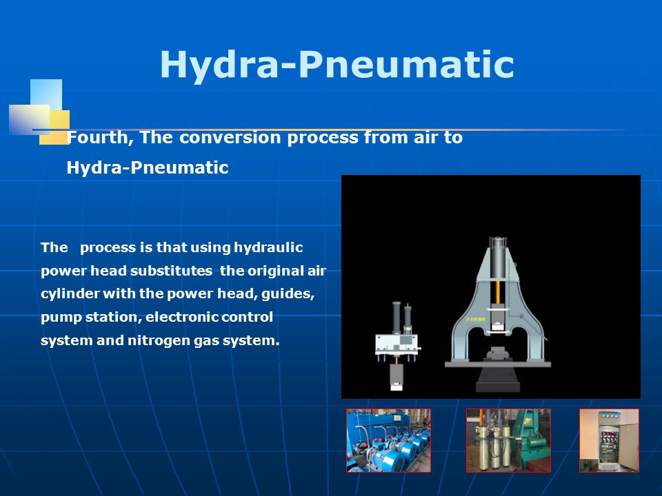 Fourth, The conversion process from air to Hydra-Pneumatic The process is that using hydraulic power head substitutes the original air cylinder with the power head, guides, pump station, electronic control system and nitrogen gas system.