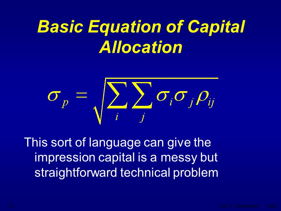 Eric G. Falkenstein 11/8/99 12 Basic Equation of Capital Allocation This sort of language can give the impression capital is a messy but straightforwa