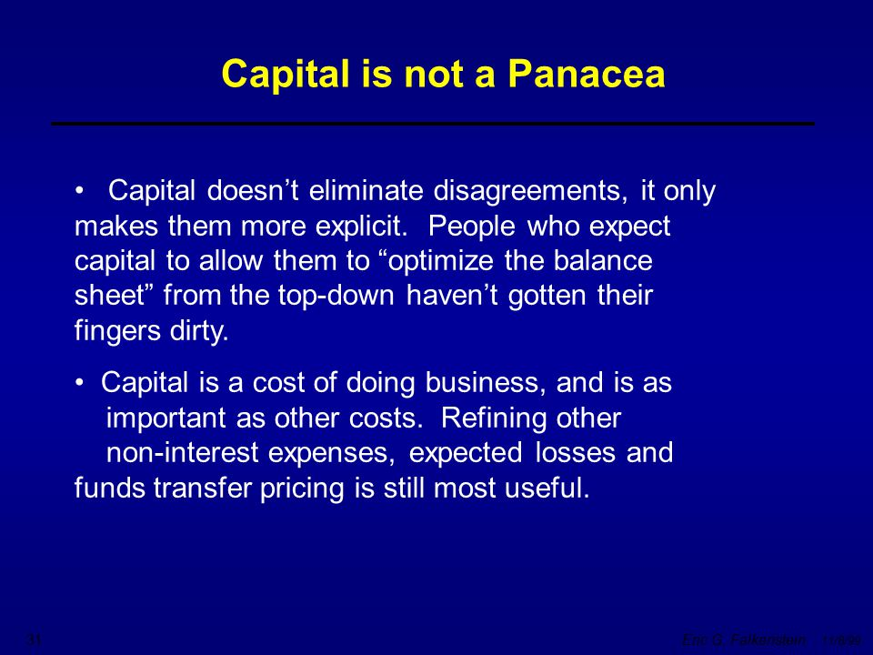 """Eric G. Falkenstein 11/8/99 31 Capital doesn't eliminate disagreements, it only makes them more explicit. People who expect capital to allow them to """""""