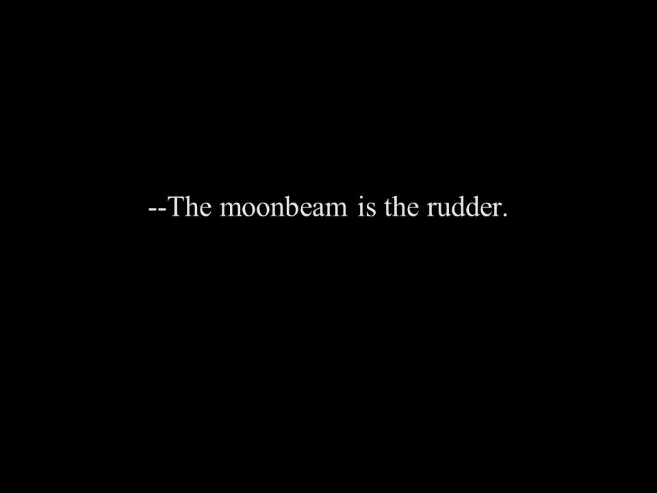 --The moonbeam is the rudder.