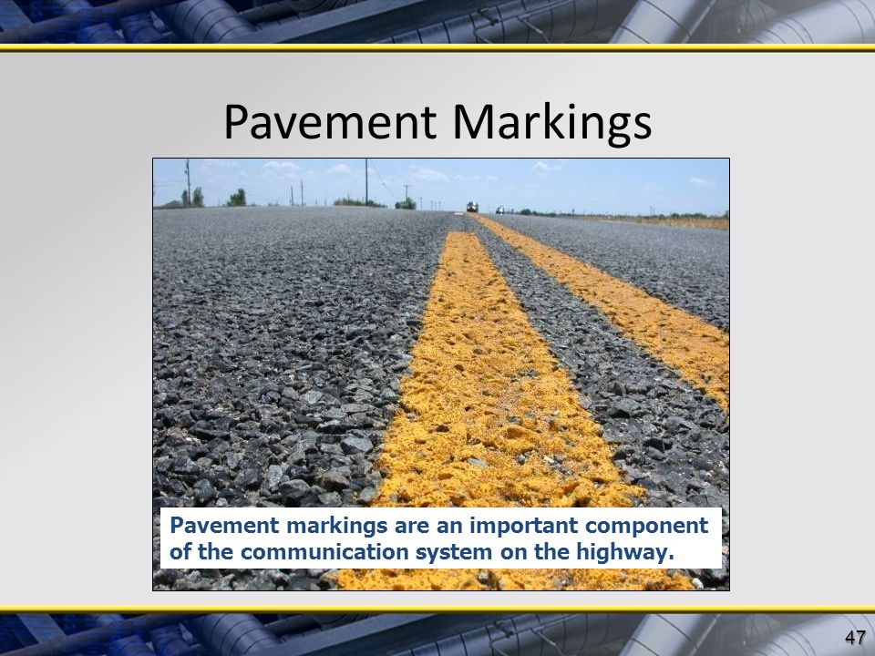 Pavement Markings Pavement markings are an important component of the communication system on the highway.