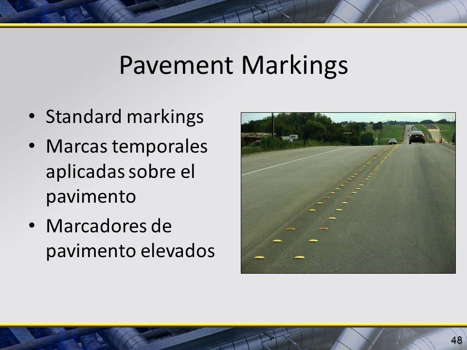 Pavement Markings Standard markings Marcas temporales aplicadas sobre el pavimento Marcadores de pavimento elevados 48