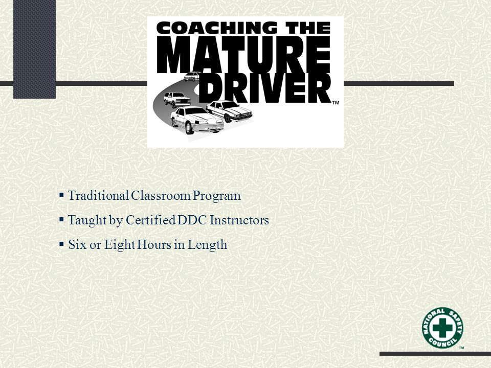  Traditional Classroom Program  Taught by Certified DDC Instructors  Six or Eight Hours in Length
