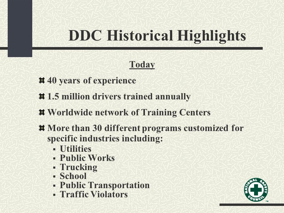 Today 40 years of experience 1.5 million drivers trained annually Worldwide network of Training Centers More than 30 different programs customized for