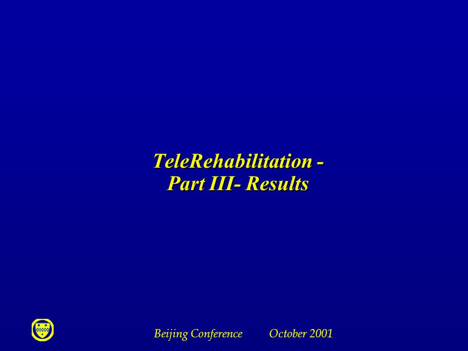 Beijing Conference October 2001 TeleRehabilitation - Part III- Results