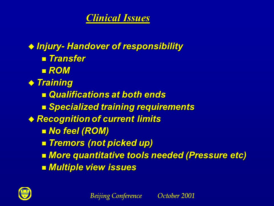 Beijing Conference October 2001 Clinical Issues u Injury- Handover of responsibility n Transfer n ROM u Training n Qualifications at both ends n Speci