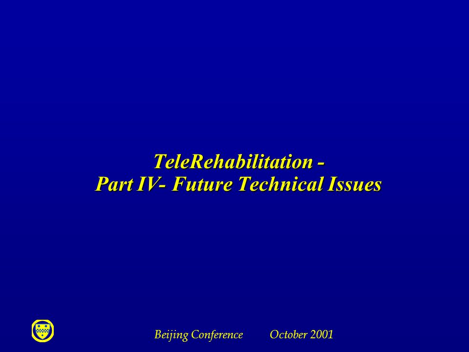 Beijing Conference October 2001 TeleRehabilitation - Part IV- Future Technical Issues